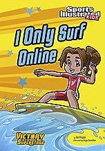 I Only Surf Online (Sports Illustrated Kids Victory School Superstars)