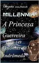 Millennia: A Princesa guerreira das 149 Colônias de Andrômeda (Viagem com Hannah Livro 6) (Portuguese Edition)