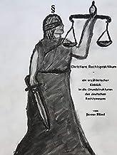 Christians Rechtspraktikum - Ein erzählerischer Einblick in die Grundstrukturen des deutschen Rechtswesens: Gesamtausgabe (German Edition)