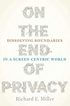 On the End of Privacy: Dissolving Boundaries in a Screen-Centric World (Composition, Literacy, and Culture)