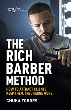 The Rich Barber Method: How to Attract Clients, Keep Them, and Charge More