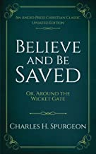 Believe and Be Saved [Annotated, Illustrated]: Or, Around the Wicket Gate