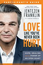 Love Like You`ve Never Been Hurt Participant`s Guide