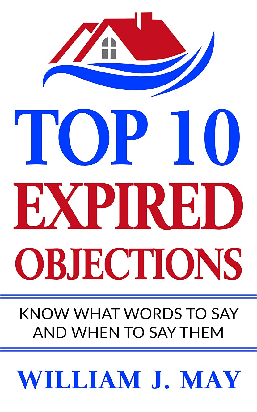 Top 10 Expired Objections: Know What Words to Say and When to Say Them (The Real Estate Agent Success Book 1) (English Edition)