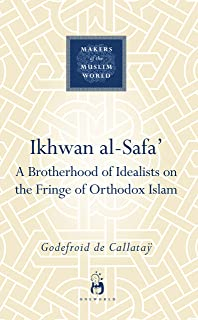Ikhwan al-Safa': A Brotherhood of Idealists on the Fringe of Orthodox Islam (Makers of the Muslim World)
