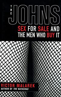 The Johns: Sex for Sale and the Men Who Buy It (English Edition)