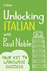 Unlocking Italian with Paul Noble: Your key to language success with the bestselling language coach: Use What You Already Know Kindle Edition