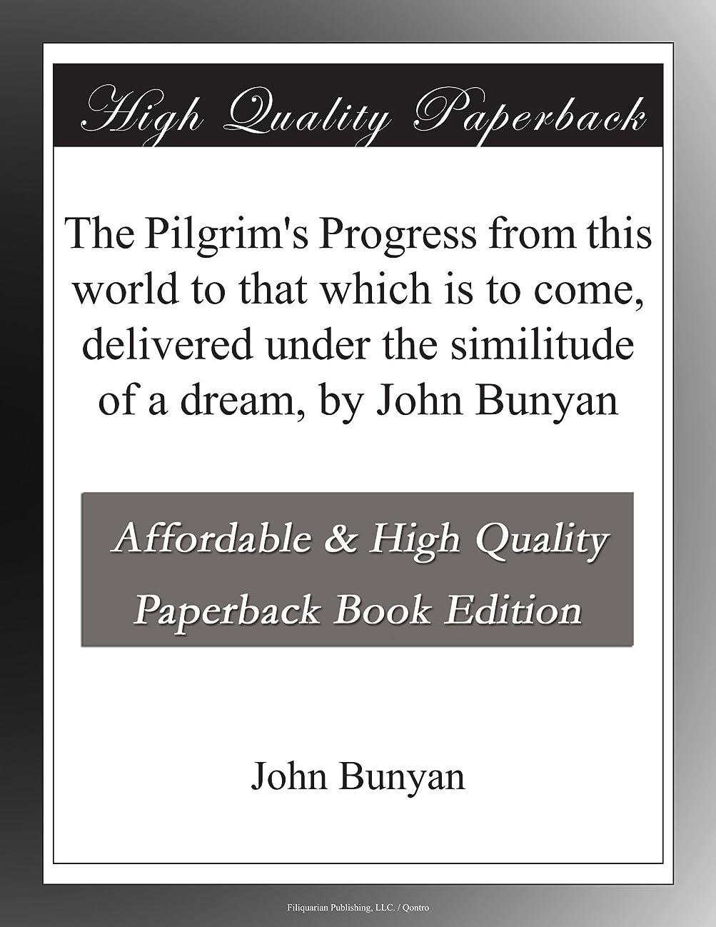 従事する赤外線無駄にThe Pilgrim's Progress from this world to that which is to come, delivered under the similitude of a dream, by John Bunyan
