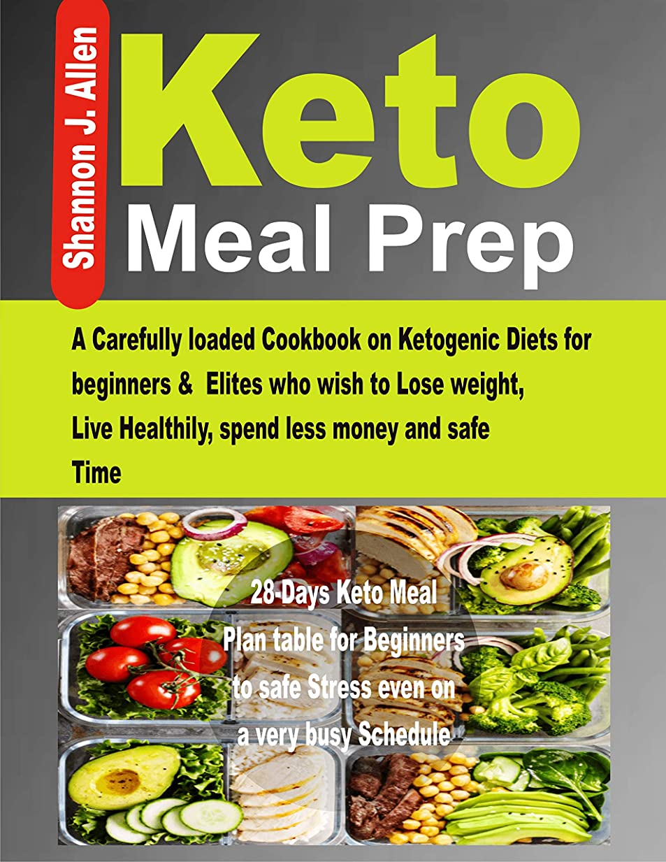 Keto Meal Prep : A Carefully loaded Cookbook on Ketogenic Diets for beginners & Elites who wish to Lose Weight, Live Healthily, spend less money and safe Time. (English Edition)