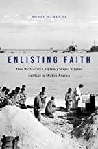 Enlisting Faith: How the Military Chaplaincy Shaped Religion and State in Modern America