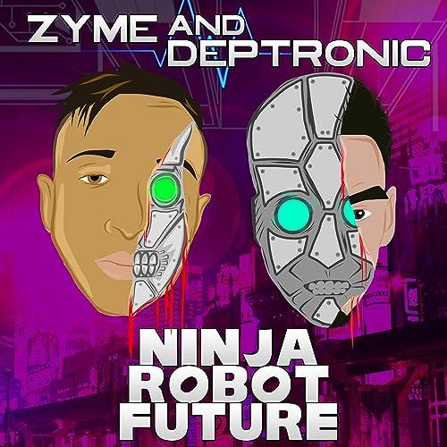 Ninja Robot Future [Explicit] de Deptronic, Zyme Zyme and ...