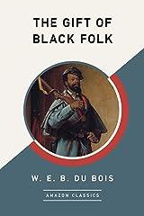The Gift of Black Folk (AmazonClassics Edition) Kindle Edition