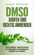 DMSO Kaufen und richtig anwenden: DMSO Handbuch - Dimethylsulfoxid das Wundermittel für Wundheilung, Gesundheit und Schönheit (German Edition)