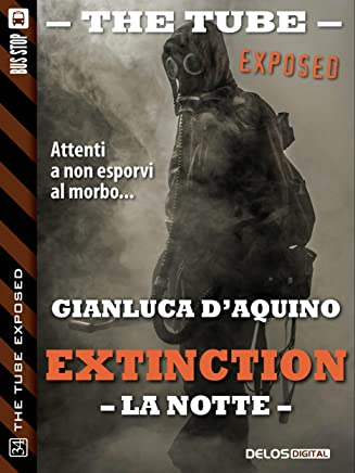 Extinction III - La notte (The Tube Exposed)