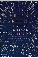 Hasta el final del tiempo: Mente, materia y nuestra búsqueda de significado en un universo en evolución (Drakontos) (Spanish Edition) Kindle Edition