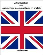 La Conjugaison pour commencer à communiquer en anglais: Rachid Moussaoui (French Edition)