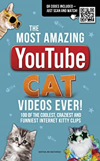 The Most Amazing YouTube Cat Videos Ever!: 120 of the Coolest, Craziest and Funniest Internet Kitty Clips