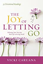 The Joy of Letting Go: Releasing Your Teen into Real Life in the Big World