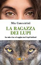 Scaricare Libri La ragazza dei lupi. La mia vita selvaggia tra i lupi italiani PDF