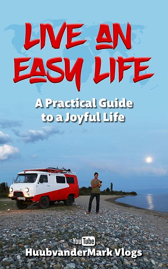 祭り伝統的かろうじてLive An Easy Life: A PRACTICAL GUIDE TO A JOYFUL LIFE (English Edition)