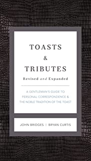 Toasts and   Tributes Revised and   Expanded: A Gentleman's Guide to Personal Correspondence and the Noble Tradition of the Toast (The GentleManners Series)