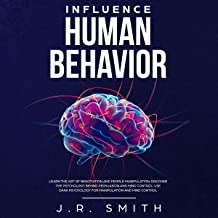 Influence Human Behavior: Learn the Art of Negotiation and People Manipulation, Discover the Psychology Behind Persuasion ...