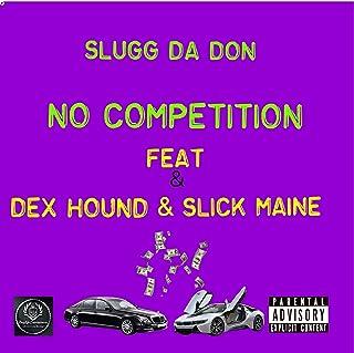 No Competition (feat. Dex Hound & Slick Maine) [Explicit]