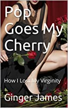 Pop Goes My Cherry: How I Lost My Virginity (Ginger Tells Book 1)