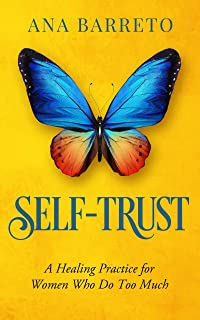Self-Trust: A Healing Practice for Women Who Do Too Much