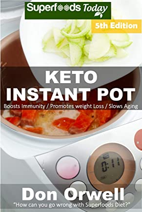 Keto Instant Pot: 60 Ketogenic Instant Pot Recipes full of Antioxidants and Phytochemicals (English Edition)