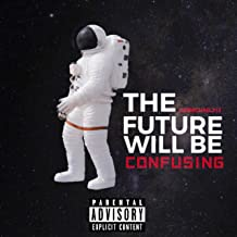 The Future Will Be Confusing [Explicit]