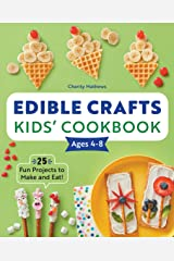 Edible Crafts Kids' Cookbook Ages 4-8: 25 Fun Projects to Make and Eat! Kindle Edition