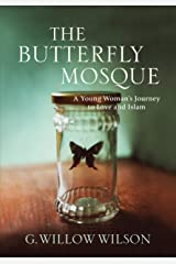 The Butterfly Mosque: A Young Woman's Journey To Love and Islam Kindle Edition