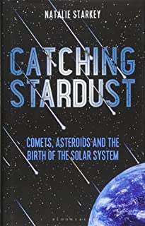 Catching Stardust: Comets, Asteroids and the Birth of the Solar System