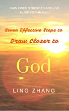 Seven Effective Steps to Draw Closer to God: Gain inner strength and live a life to the full (English Edition)