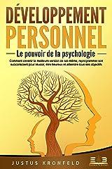 DÉVELOPPEMENT PERSONNEL - Le pouvoir de la psychologie: Comment devenir la meilleure version de soi-même, reprogrammer son subconscient pour réussir, être heureux et atteindre tous ses objectifs Format Kindle
