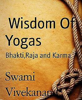 Wisdom Of Yogas: Bhakti,Raja and Karma (English Edition)