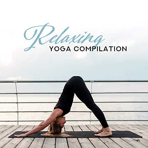 Relaxing Yoga Compilation - 15 Background Music for Yogic ...