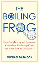 The Boiling Frog: How Complacency and Ignorance Created Our Leadership Crisis and What We Can Do About It