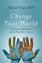 Change Your World: The Science of Resilience and the True Path to Success