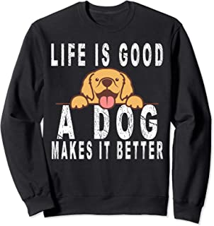 Life Is Good A Dog Makes It Better For Dog Lovers Tshirt Sweatshirt