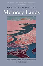 Memory Lands – King Philip`s War and the Place of Violence in the Northeast