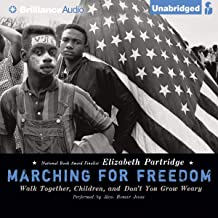 Marching for Freedom: Walk Together, Children, and Don't You Grow Weary