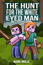 The Hunt for the White Eyed Man (Book 3): Defeating Herobrine (An Unofficial Minecraft Book for Kids Ages 9 - 12 (Preteen)