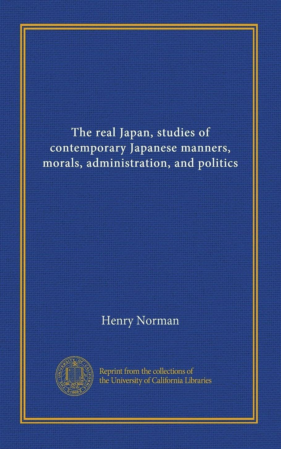 ドローシェフ引き金The real Japan, studies of contemporary Japanese manners, morals, administration, and politics