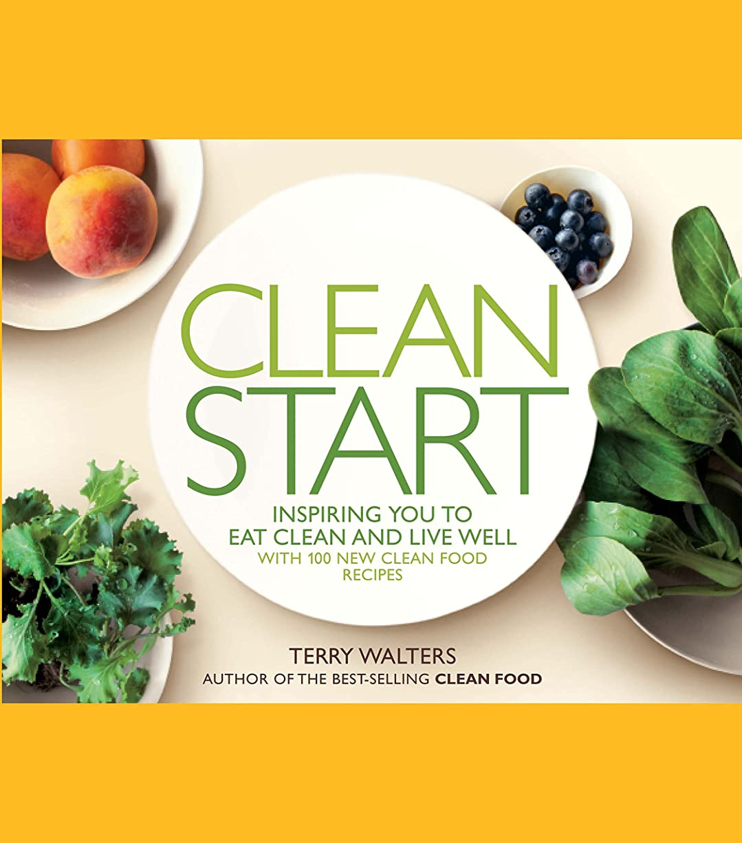 Clean Start: Inspiring You to Eat Clean and Live Well with 100 New Clean Food Recipes (English Edition)