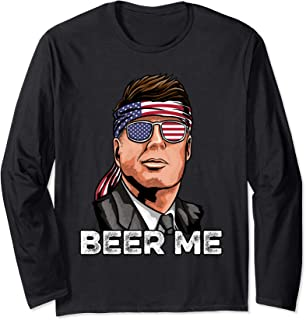 Kennedy JKF Shirt Gift American USA Beer Me 4th of July Long Sleeve T-Shirt