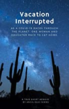 Vacation Interrupted: While Covid-19 races through the world, one woman and her daughter race to get home.