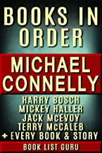 Michael Connelly Books in Order: Harry Bosch series, Harry Bosch short stories, Mickey Haller series, Terry McCaleb series, Jack McEvoy series, all short ... novels & nonfiction. (Series Order Book 3)