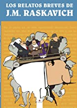 Los relatos breves de J. M. Raskavich (Spanish Edition)